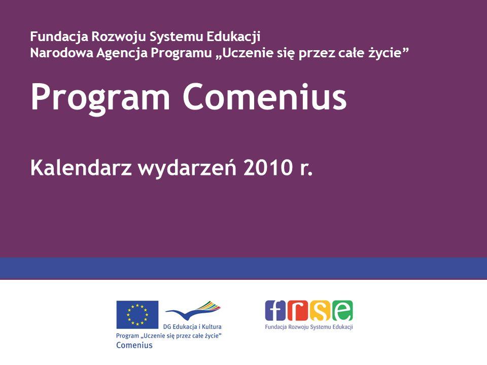 Program Comenius Fundacja Rozwoju Systemu Edukacji Narodowa Agencja Programu Uczenie się przez całe życie Kalendarz wydarzeń 2010 r.