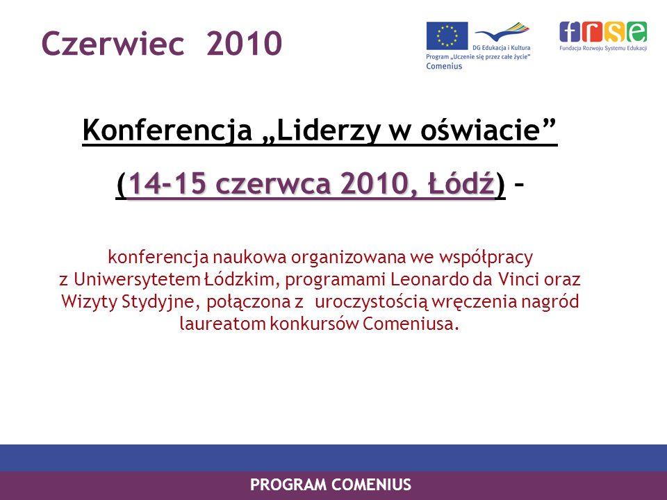 Czerwiec 2010 PROGRAM COMENIUS Konferencja Liderzy w oświacie 14-15 czerwca 2010, Łódź (14-15 czerwca 2010, Łódź) – konferencja naukowa organizowana we współpracy z Uniwersytetem Łódzkim, programami Leonardo da Vinci oraz Wizyty Stydyjne, połączona z uroczystością wręczenia nagród laureatom konkursów Comeniusa.