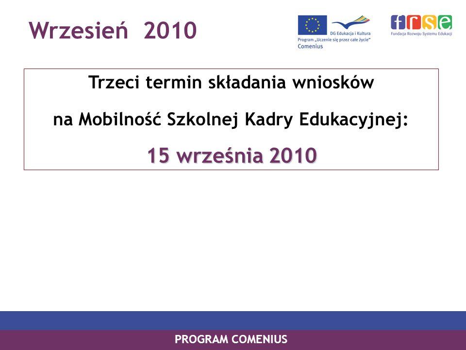 Wrzesień 2010 PROGRAM COMENIUS Trzeci termin składania wniosków na Mobilność Szkolnej Kadry Edukacyjnej: 15 września 2010