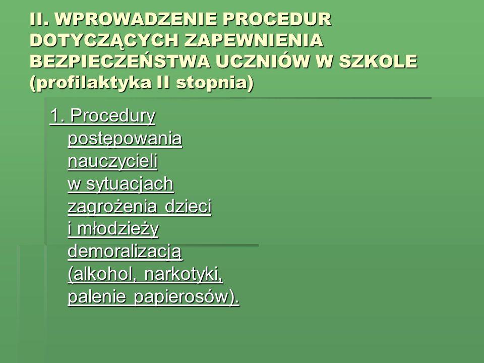 II. WPROWADZENIE PROCEDUR DOTYCZĄCYCH ZAPEWNIENIA BEZPIECZEŃSTWA UCZNIÓW W SZKOLE (profilaktyka II stopnia) 1. Procedury postępowania nauczycieli w sy
