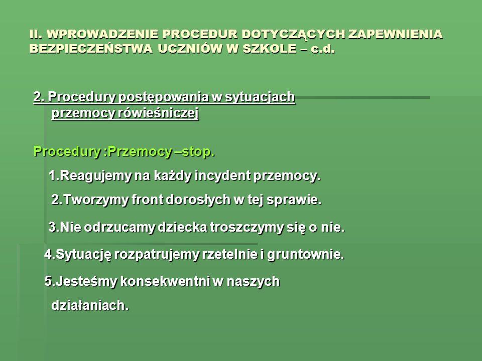 II. WPROWADZENIE PROCEDUR DOTYCZĄCYCH ZAPEWNIENIA BEZPIECZEŃSTWA UCZNIÓW W SZKOLE – c.d. 2. Procedury postępowania w sytuacjach przemocy rówieśniczej