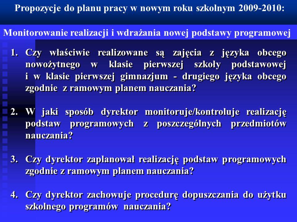 Propozycje do planu pracy w nowym roku szkolnym 2009-2010: Monitorowanie realizacji i wdrażania nowej podstawy programowej 1.Czy właściwie realizowane