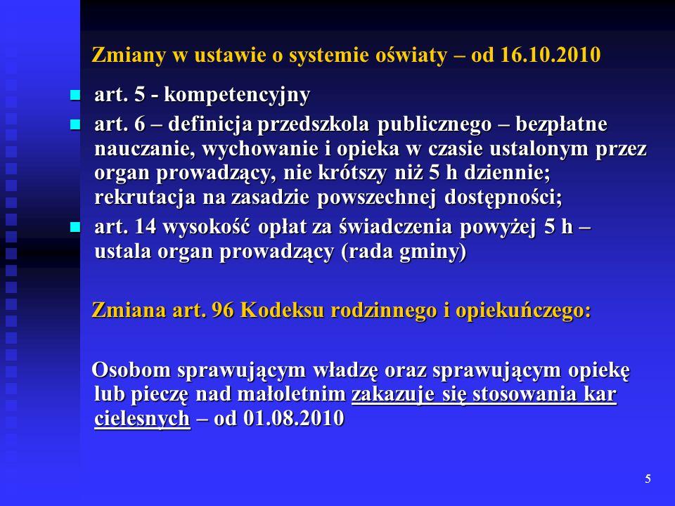 5 Zmiany w ustawie o systemie oświaty – od 16.10.2010 art. 5 - kompetencyjny art. 5 - kompetencyjny art. 6 – definicja przedszkola publicznego – bezpł