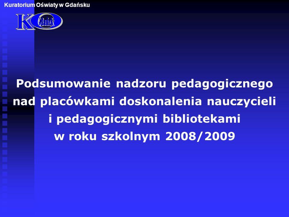 Podsumowanie nadzoru pedagogicznego nad placówkami doskonalenia nauczycieli i pedagogicznymi bibliotekami w roku szkolnym 2008/2009 Kuratorium Oświaty w Gdańsku