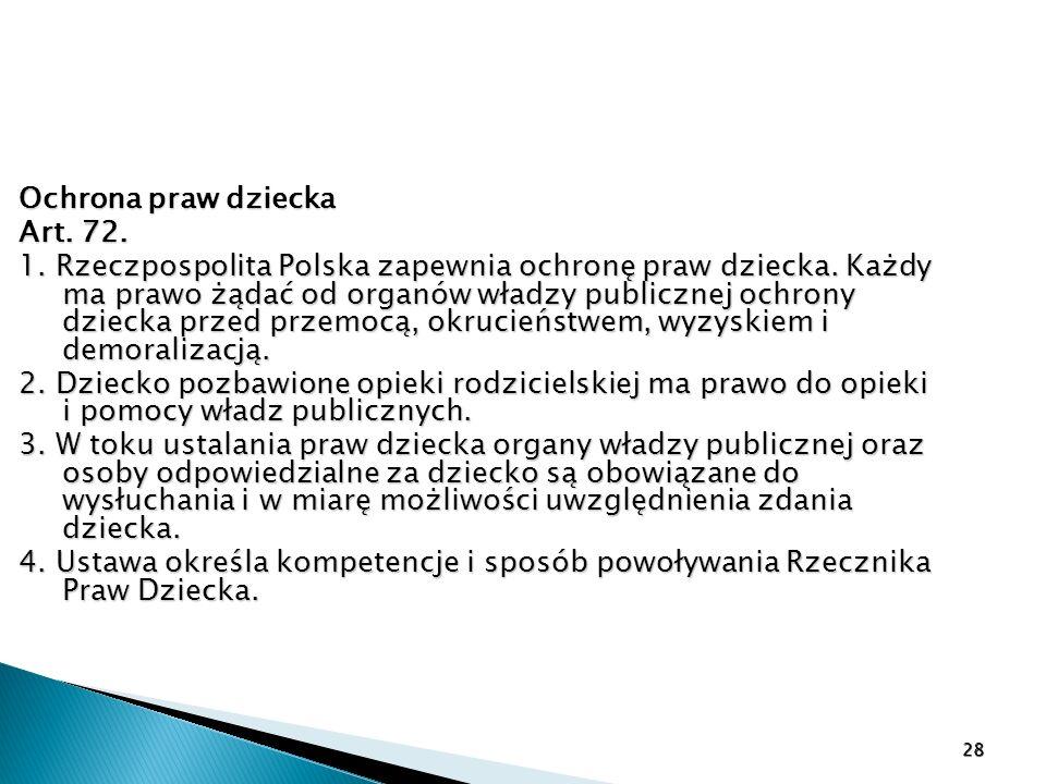 Ochrona praw dziecka Art. 72. Art. 72. 1. Rzeczpospolita Polska zapewnia ochronę praw dziecka. Każdy ma prawo żądać od organów władzy publicznej ochro