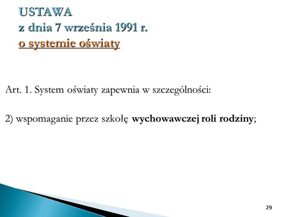USTAWA z dnia 7 września 1991 r. o systemie oświaty o systemie oświaty o systemie oświaty Art. 1. System oświaty zapewnia w szczególności: 2) wspomaga