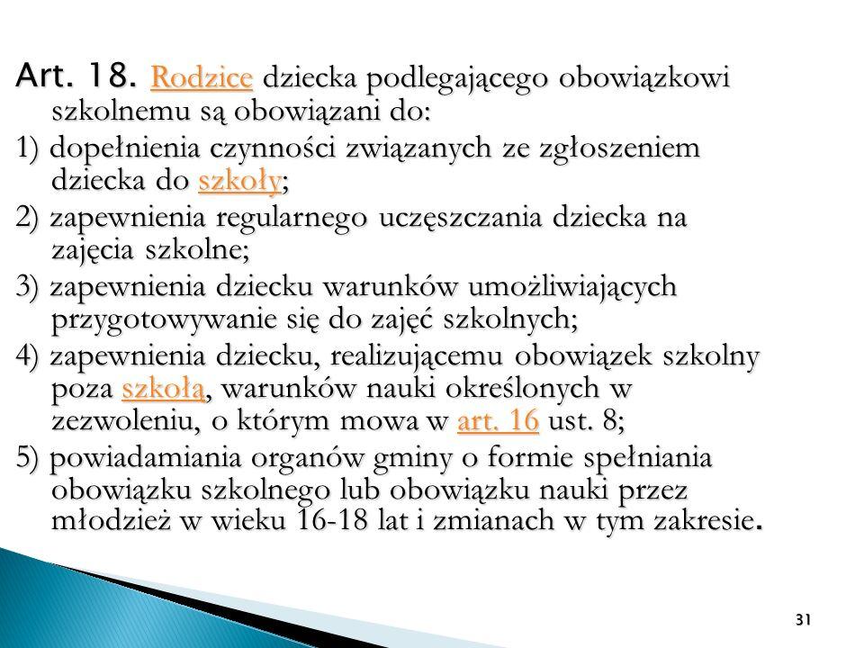 Art. 18. Rodzice dziecka podlegającego obowiązkowi szkolnemu są obowiązani do: Rodzice 1) dopełnienia czynności związanych ze zgłoszeniem dziecka do s