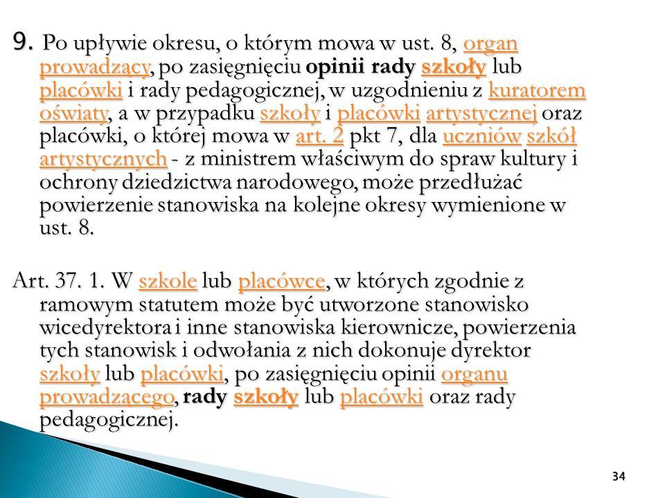 9. Po upływie okresu, o którym mowa w ust. 8, organ prowadzący, po zasięgnięciu opinii rady szkoły lub placówki i rady pedagogicznej, w uzgodnieniu z