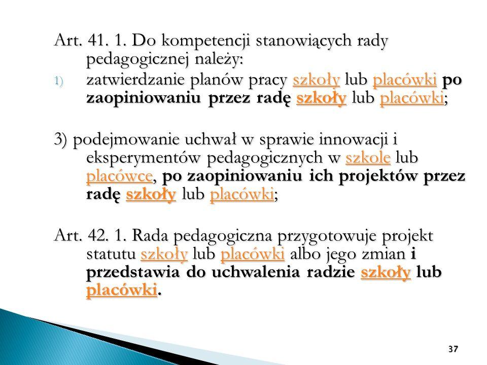 Art. 41. 1. Do kompetencji stanowiących rady pedagogicznej należy: 1) zatwierdzanie planów pracy szkoły lub placówki po zaopiniowaniu przez radę szkoł