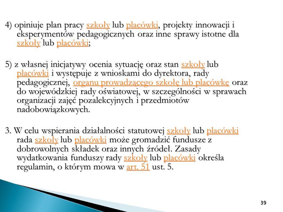 4) opiniuje plan pracy szkoły lub placówki, projekty innowacji i eksperymentów pedagogicznych oraz inne sprawy istotne dla szkoły lub placówki; szkoły