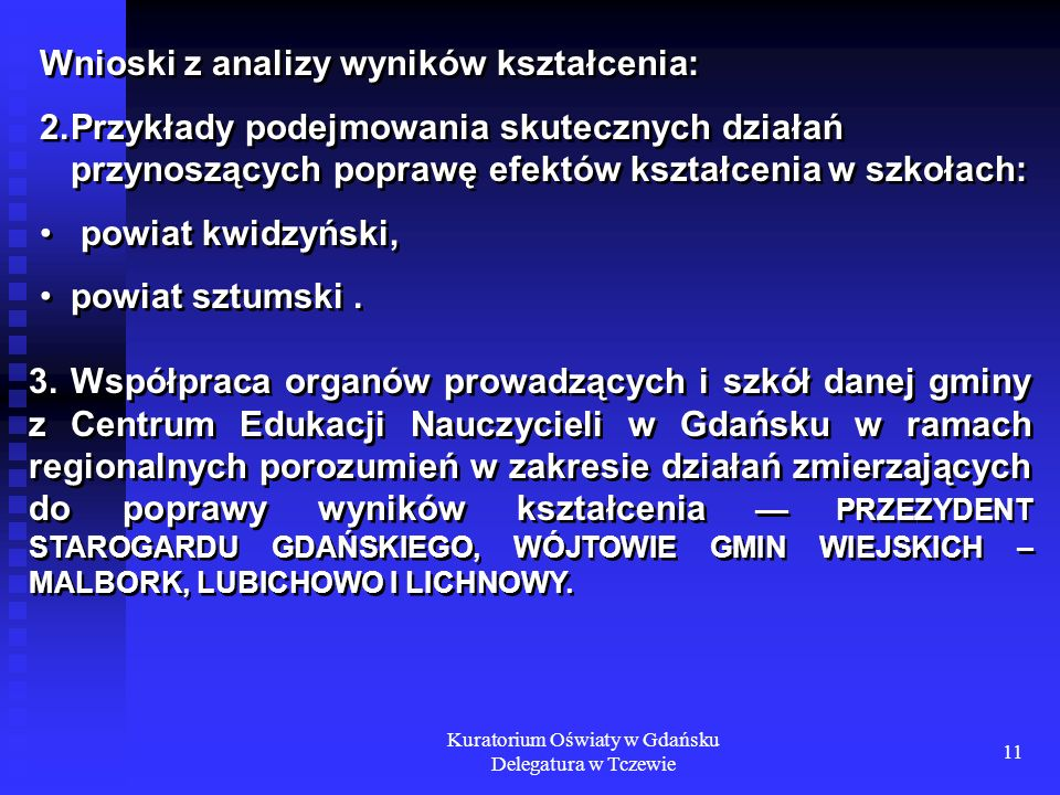 Kuratorium Oświaty w Gdańsku Delegatura w Tczewie 11 Wnioski z analizy wyników kształcenia: 2.Przykłady podejmowania skutecznych działań przynoszących