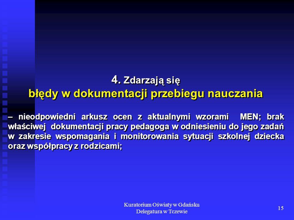 Kuratorium Oświaty w Gdańsku Delegatura w Tczewie 15 4. Zdarzają się błędy w dokumentacji przebiegu nauczania – nieodpowiedni arkusz ocen z aktualnymi