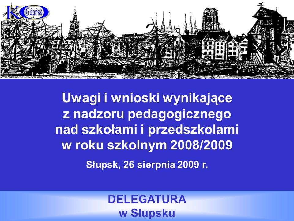 Uwagi i wnioski wynikające z nadzoru pedagogicznego nad szkołami i przedszkolami w roku szkolnym 2008/2009 Słupsk, 26 sierpnia 2009 r.
