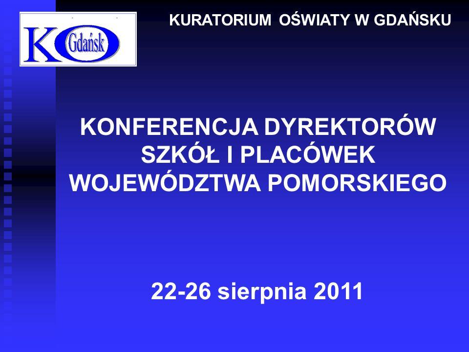 KONFERENCJA DYREKTORÓW SZKÓŁ I PLACÓWEK WOJEWÓDZTWA POMORSKIEGO 22-26 sierpnia 2011 KURATORIUM OŚWIATY W GDAŃSKU