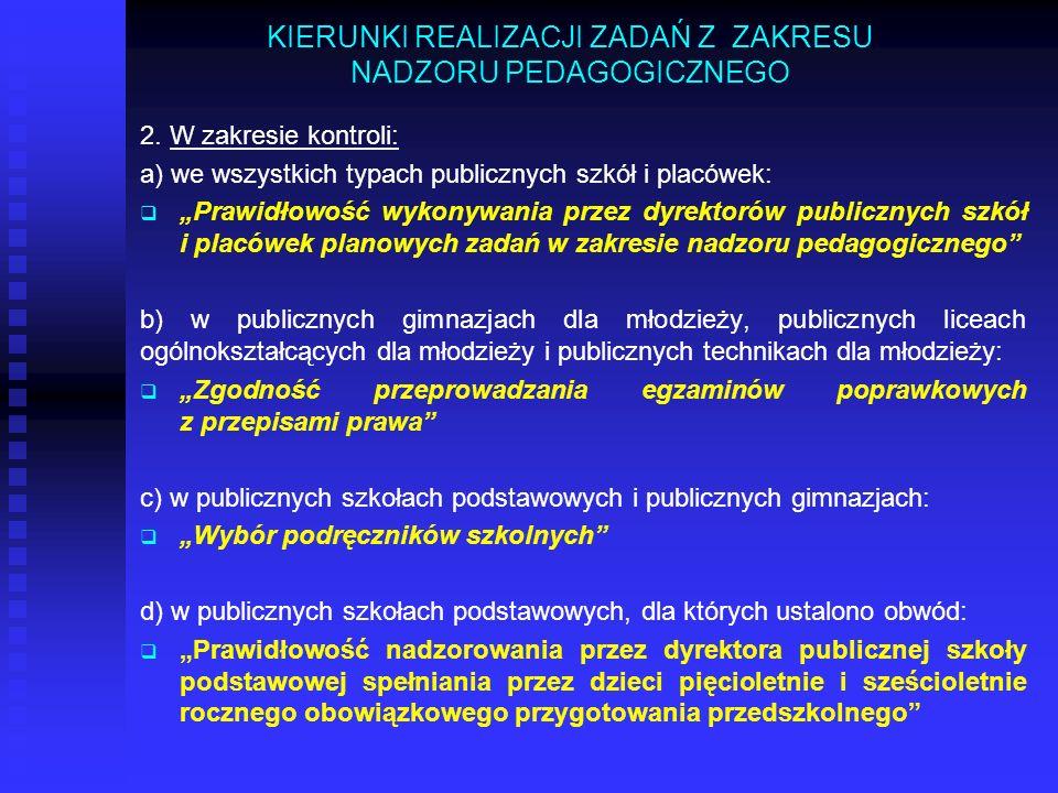 KIERUNKI REALIZACJI ZADAŃ Z ZAKRESU NADZORU PEDAGOGICZNEGO 2. W zakresie kontroli: a) we wszystkich typach publicznych szkół i placówek: Prawidłowość