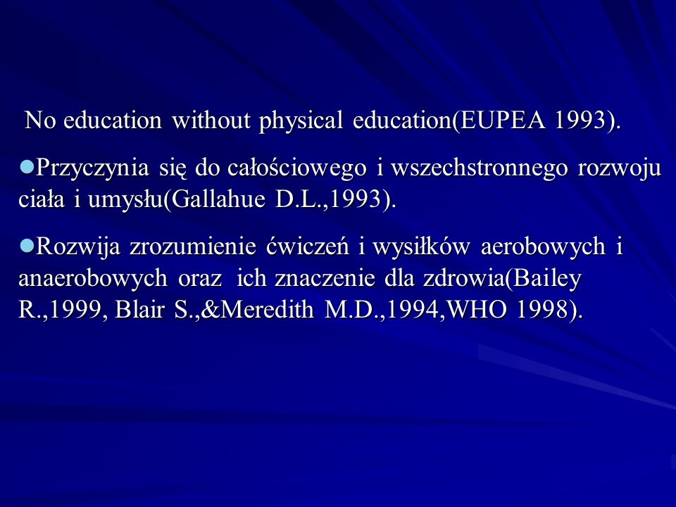 Wspomaga rozwój społeczny i kognitywny oraz wyniki w nauce(Gallahue D.L.,1993, Shephard L.,1997, Shephard L& Levelle R.,1994) Pomaga dzieciom rozwijać szacunek dla ciała - swojego i innych Wzmacnia pewność siebie i wiarę we własne możliwośći(Fox K., 1998)