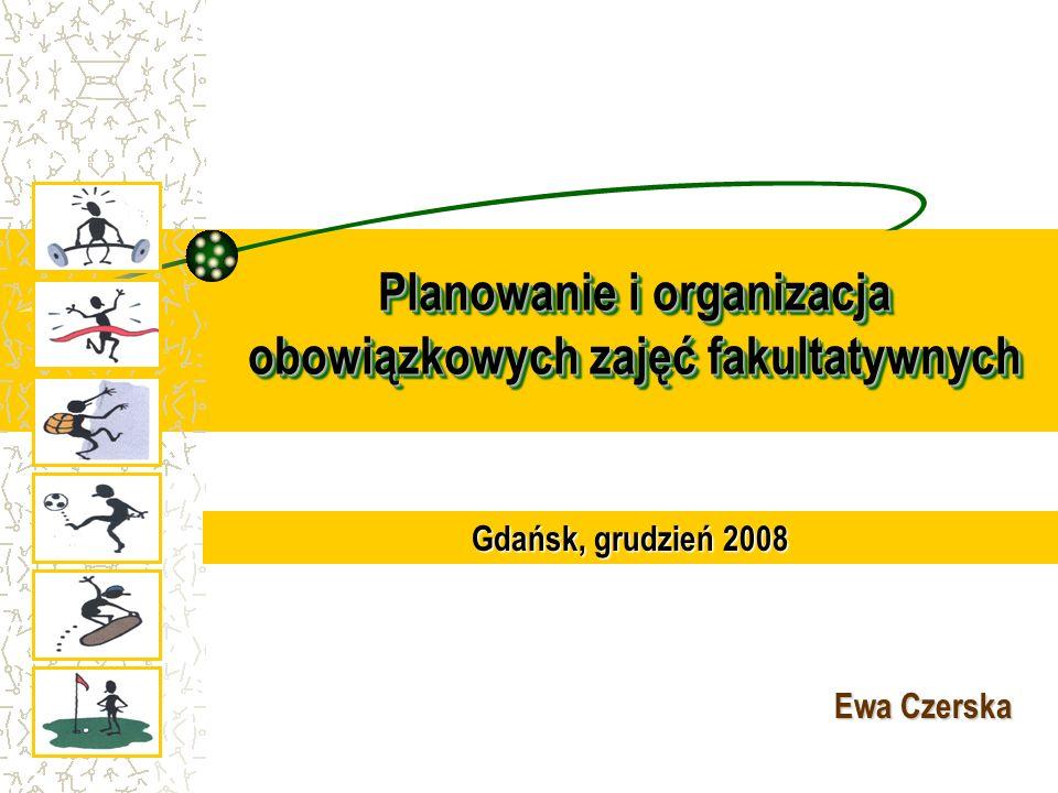 Planowanie i organizacja obowiązkowych zajęć fakultatywnych Ewa Czerska Gdańsk, grudzień 2008