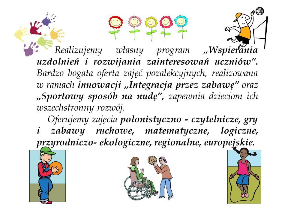 Realizujemy własny program Wspierania uzdolnień i rozwijania zainteresowań uczniów. Bardzo bogata oferta zajęć pozalekcyjnych, realizowana w ramach in