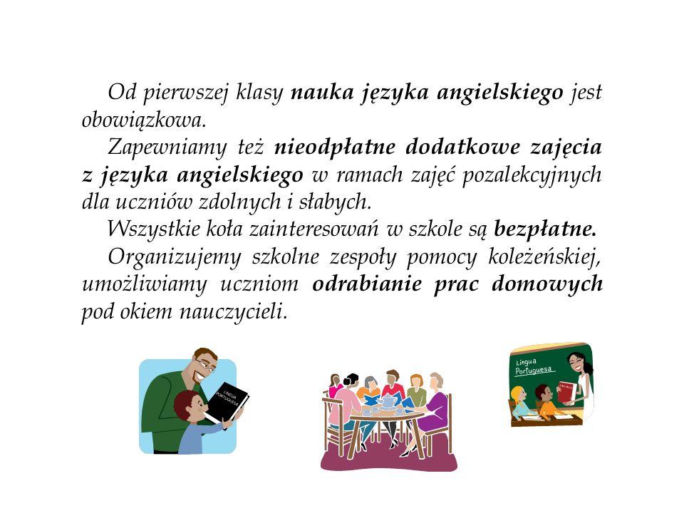 Od pierwszej klasy nauka języka angielskiego jest obowiązkowa. Zapewniamy też nieodpłatne dodatkowe zajęcia z języka angielskiego w ramach zajęć pozal