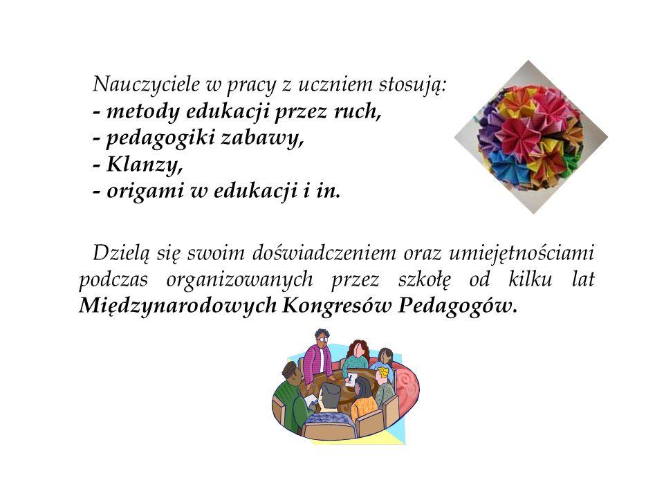 Nauczyciele w pracy z uczniem stosują: - metody edukacji przez ruch, - pedagogiki zabawy, - Klanzy, - origami w edukacji i in. Dzielą się swoim doświa