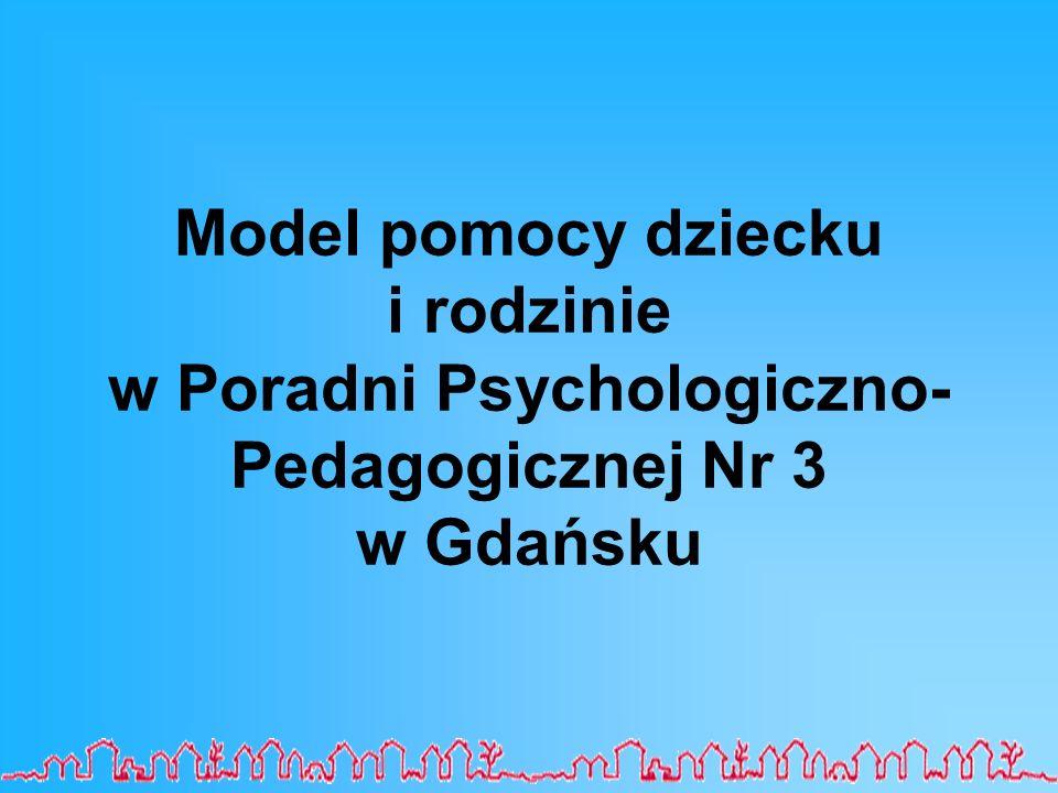 Model pomocy dziecku i rodzinie w Poradni Psychologiczno- Pedagogicznej Nr 3 w Gdańsku