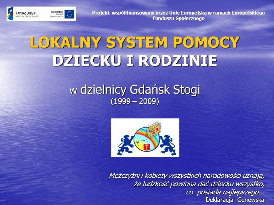 LOKALNY SYSTEM POMOCY DZIECKU I RODZINIE w dzielnicy Gdańsk Stogi (1999 – 2009) Mężczyźni i kobiety wszystkich narodowości uznają, że ludzkość powinna dać dziecku wszystko, co posiada najlepszego...