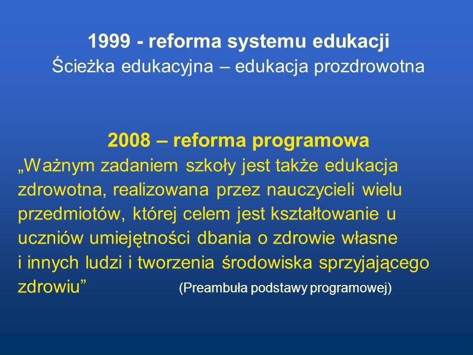 1999 - reforma systemu edukacji Ścieżka edukacyjna – edukacja prozdrowotna 2008 – reforma programowa Ważnym zadaniem szkoły jest także edukacja zdrowo