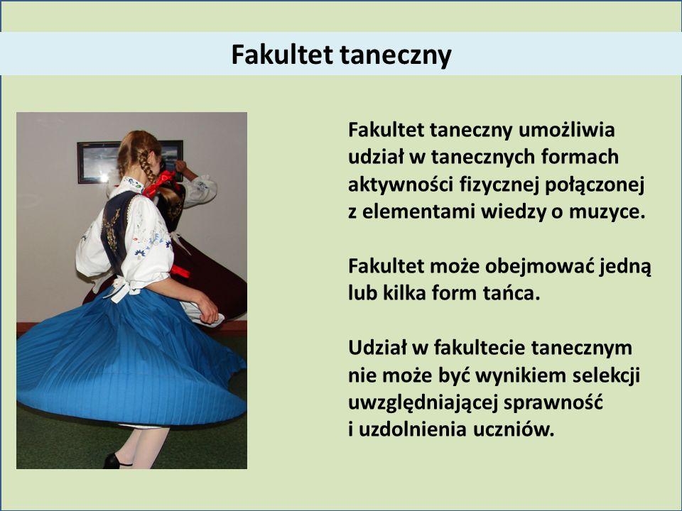 Fakultet taneczny umożliwia udział w tanecznych formach aktywności fizycznej połączonej z elementami wiedzy o muzyce. Fakultet może obejmować jedną lu