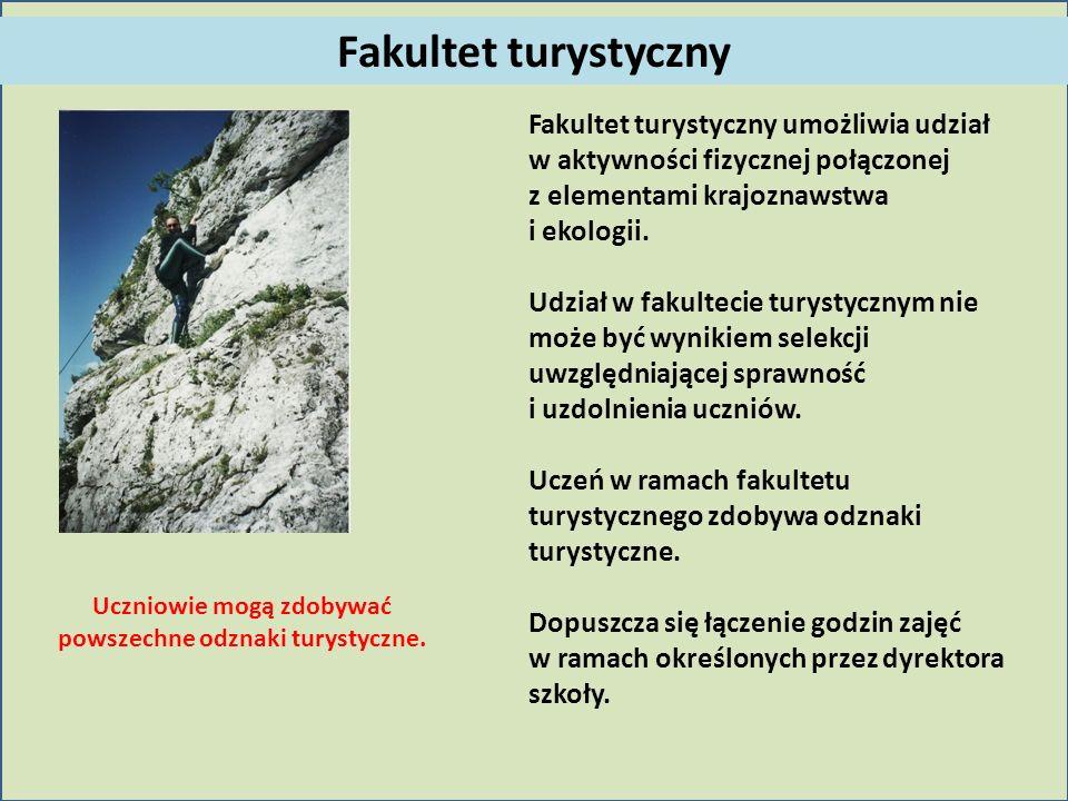 Fakultet turystyczny Fakultet turystyczny umożliwia udział w aktywności fizycznej połączonej z elementami krajoznawstwa i ekologii. Udział w fakulteci