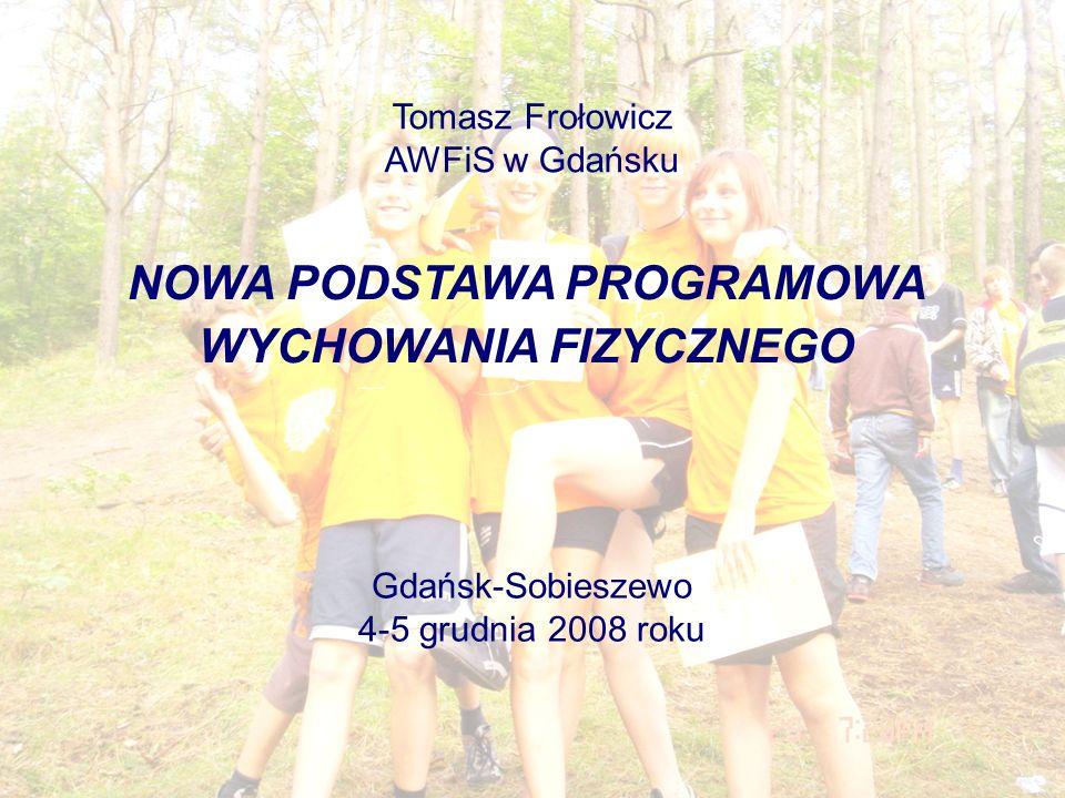 AWFiS w Gdańsku NOWA PODSTAWA PROGRAMOWA WYCHOWANIA FIZYCZNEGO Gdańsk-Sobieszewo 4-5 grudnia 2008 roku