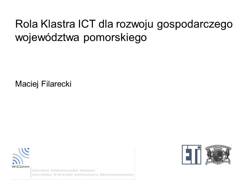 Rola Klastra ICT dla rozwoju gospodarczego województwa pomorskiego Maciej Filarecki