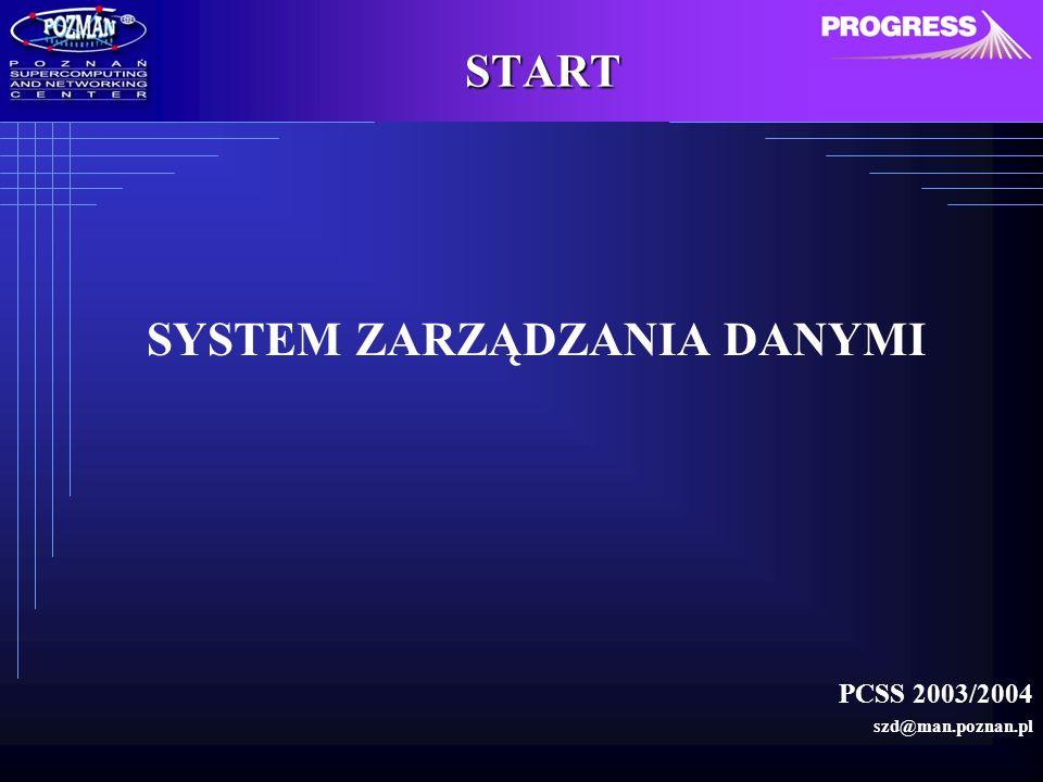SYSTEM ZARZĄDZANIA DANYMI PCSS 2003/2004 szd@man.poznan.pl START