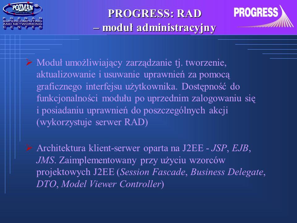 PROGRESS: RAD – moduł administracyjny Moduł umożliwiający zarządzanie tj. tworzenie, aktualizowanie i usuwanie uprawnień za pomocą graficznego interfe