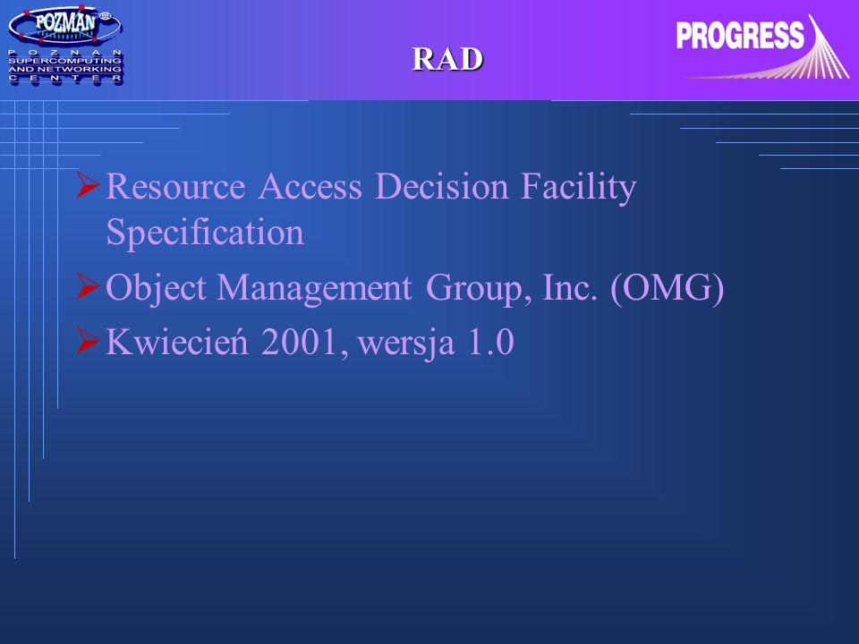 RAD: kontrola dostępu Rozwiązanie dla aplikacji świadomych bezpieczeństwa Decyzja o dostępie do zasobu podejmowana na podstawie: nazwy zasobu żądanych uprawnień do zasobu uwierzytelnień użytkownika (np.