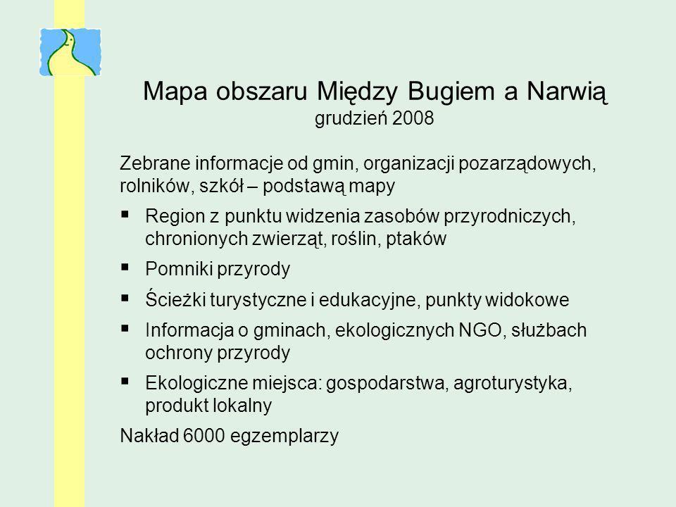 Mapa obszaru Między Bugiem a Narwią grudzień 2008 Zebrane informacje od gmin, organizacji pozarządowych, rolników, szkół – podstawą mapy Region z punk