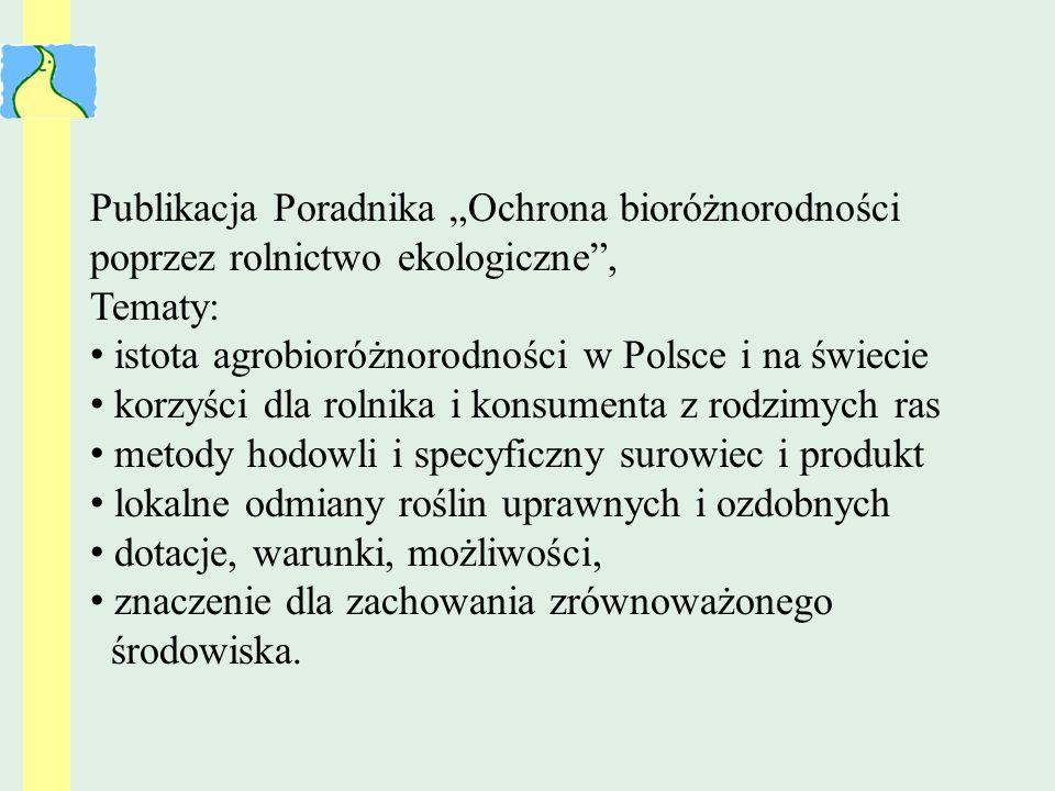 Publikacja Poradnika Ochrona bioróżnorodności poprzez rolnictwo ekologiczne, Tematy: istota agrobioróżnorodności w Polsce i na świecie korzyści dla ro