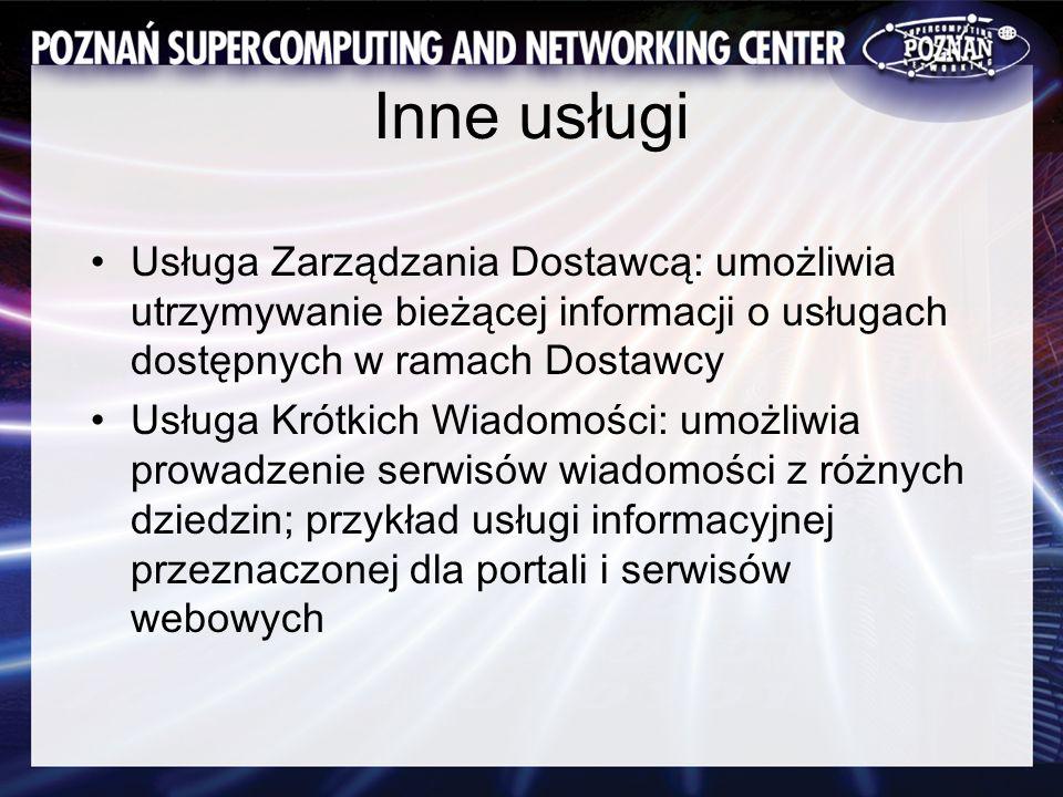 Inne usługi Usługa Zarządzania Dostawcą: umożliwia utrzymywanie bieżącej informacji o usługach dostępnych w ramach Dostawcy Usługa Krótkich Wiadomości: umożliwia prowadzenie serwisów wiadomości z różnych dziedzin; przykład usługi informacyjnej przeznaczonej dla portali i serwisów webowych