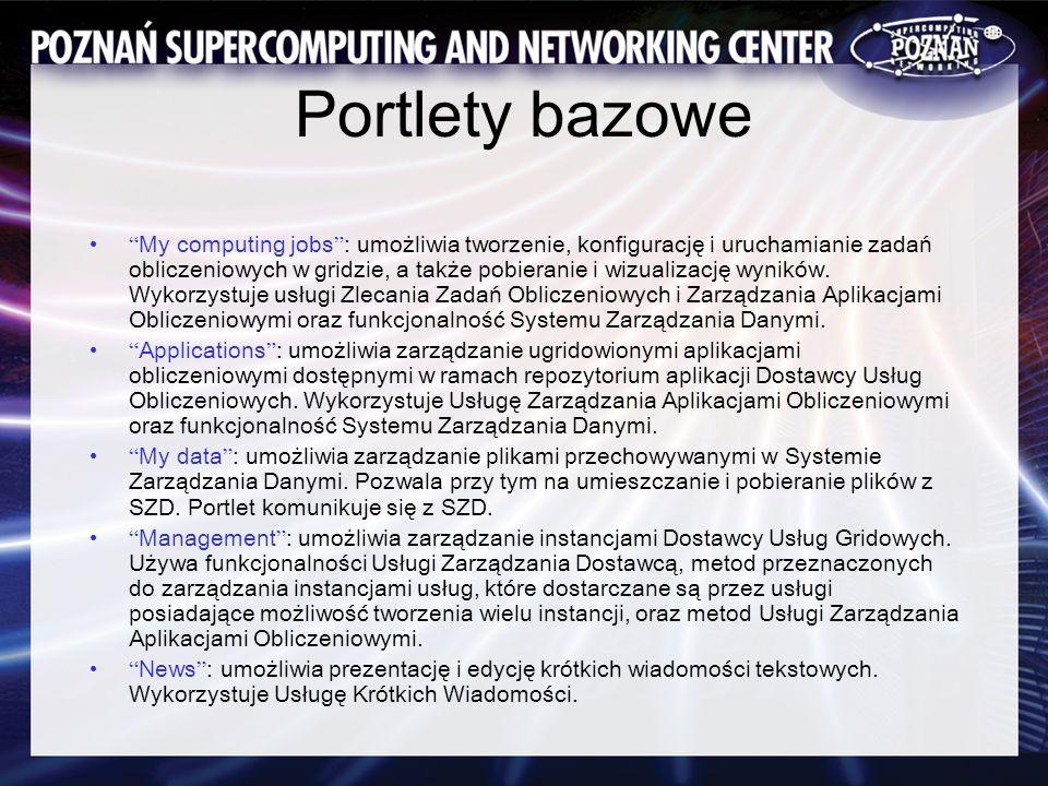 Portlety bazowe My computing jobs : umożliwia tworzenie, konfigurację i uruchamianie zadań obliczeniowych w gridzie, a także pobieranie i wizualizację