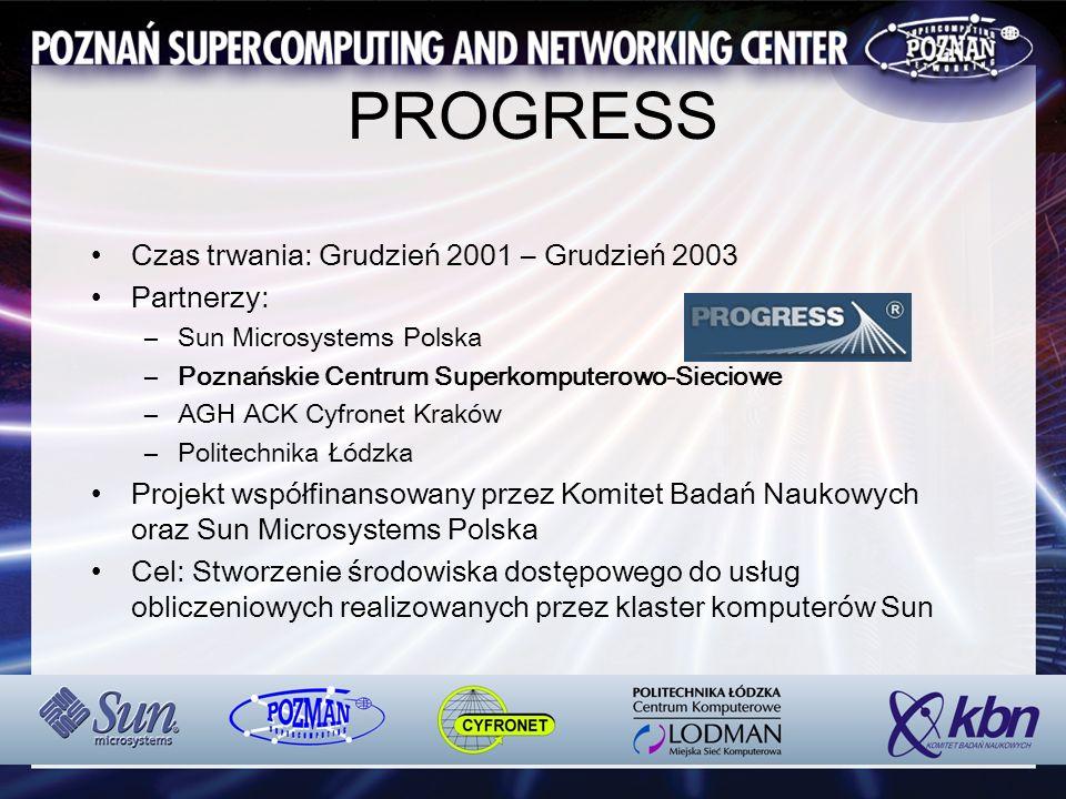 PROGRESS Czas trwania: Grudzień 2001 – Grudzień 2003 Partnerzy: –Sun Microsystems Polska –Poznańskie Centrum Superkomputerowo-Sieciowe –AGH ACK Cyfron