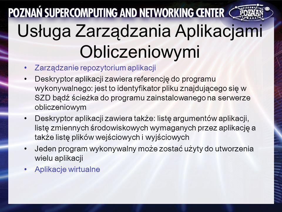Usługa Zarządzania Aplikacjami Obliczeniowymi Zarządzanie repozytorium aplikacji Deskryptor aplikacji zawiera referencję do programu wykonywalnego: je