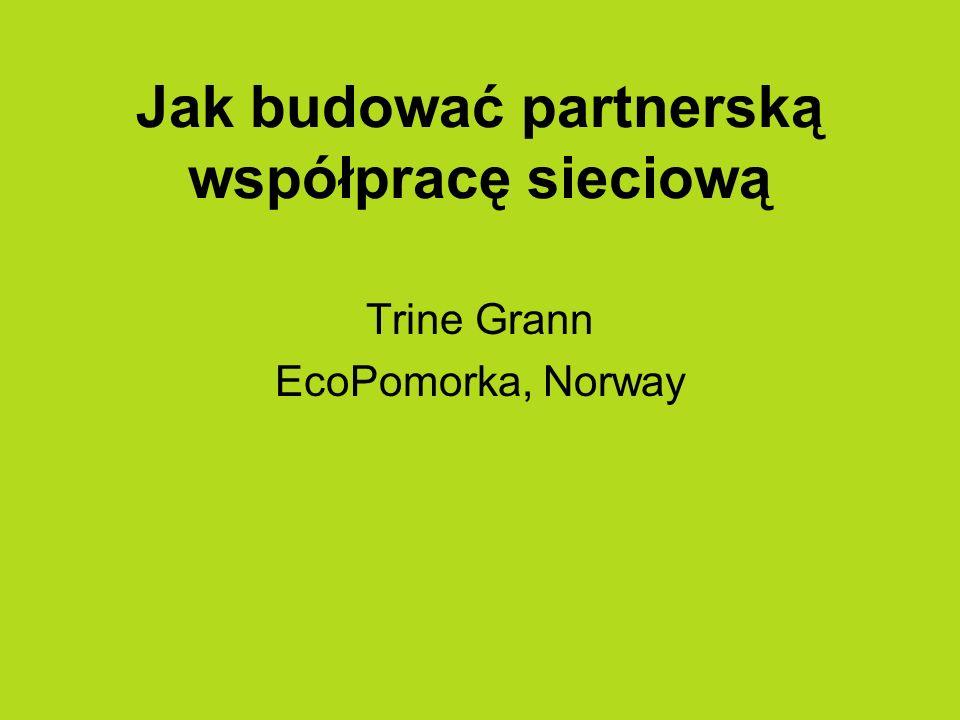 Jak budować partnerską współpracę sieciową Trine Grann EcoPomorka, Norway