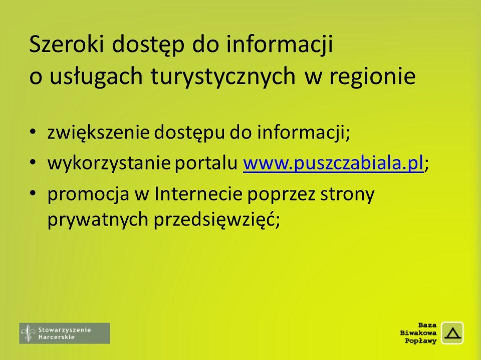 Szeroki dostęp do informacji o usługach turystycznych w regionie zwiększenie dostępu do informacji; wykorzystanie portalu www.puszczabiala.pl;www.pusz
