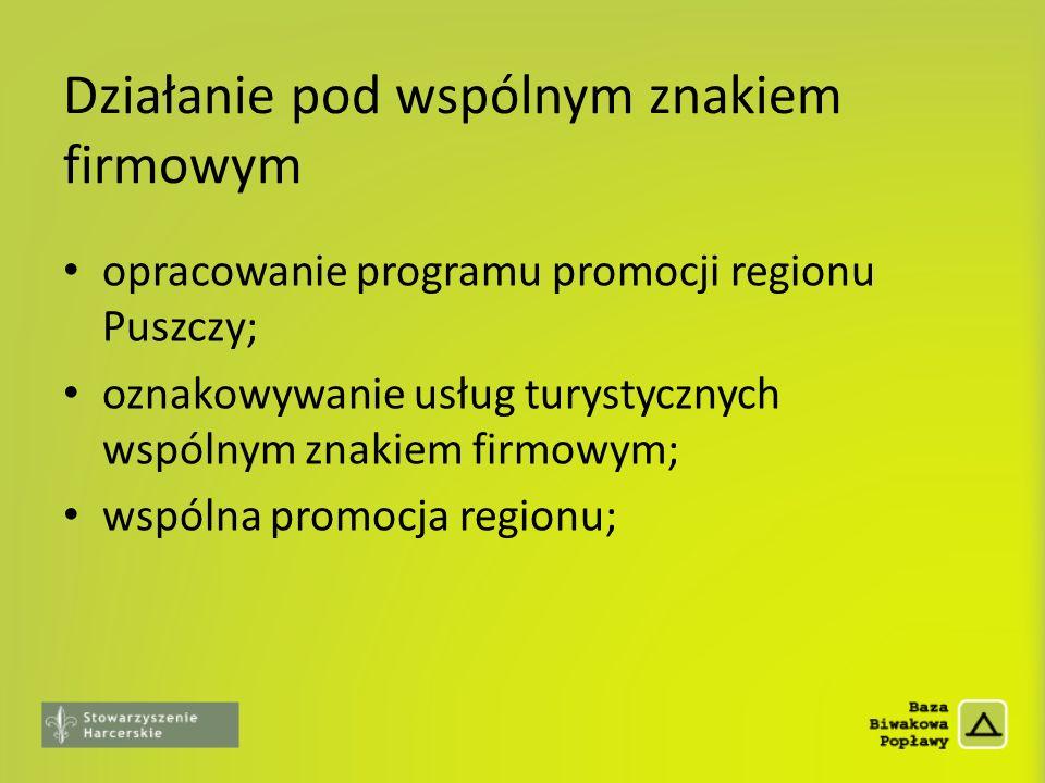 Działanie pod wspólnym znakiem firmowym opracowanie programu promocji regionu Puszczy; oznakowywanie usług turystycznych wspólnym znakiem firmowym; ws