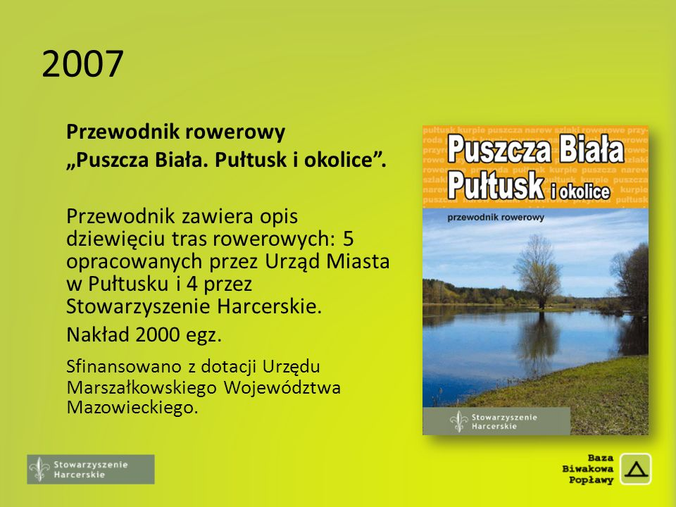 2007 Przewodnik rowerowy Puszcza Biała. Pułtusk i okolice. Przewodnik zawiera opis dziewięciu tras rowerowych: 5 opracowanych przez Urząd Miasta w Puł