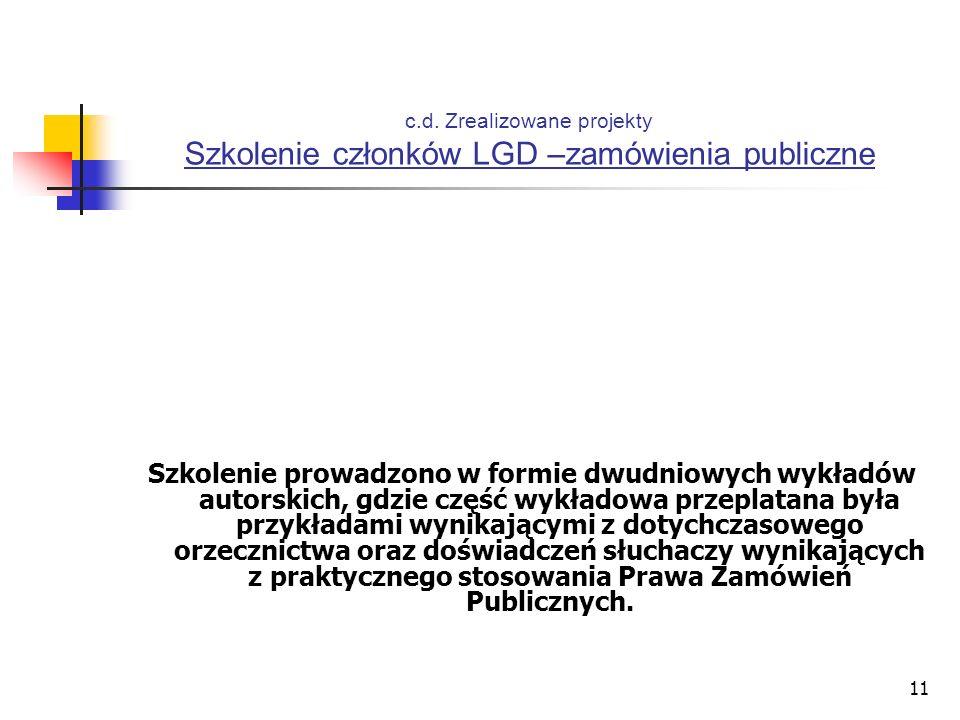 11 c.d. Zrealizowane projekty Szkolenie członków LGD –zamówienia publiczne Szkolenie prowadzono w formie dwudniowych wykładów autorskich, gdzie część