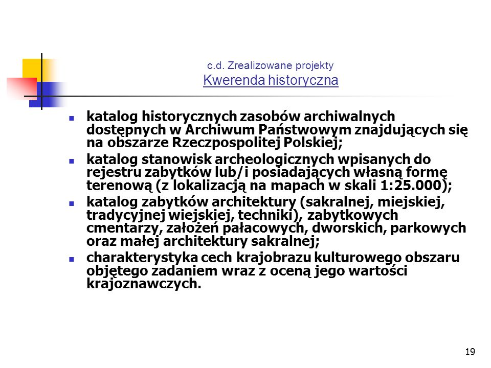 19 c.d. Zrealizowane projekty Kwerenda historyczna katalog historycznych zasobów archiwalnych dostępnych w Archiwum Państwowym znajdujących się na obs