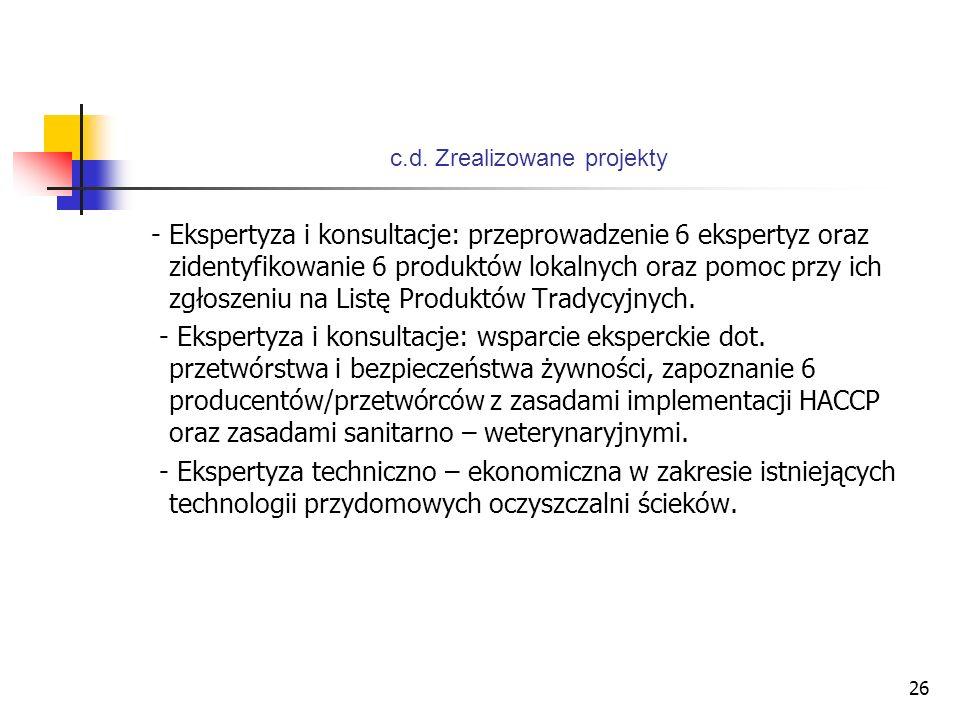 26 c.d. Zrealizowane projekty - Ekspertyza i konsultacje: przeprowadzenie 6 ekspertyz oraz zidentyfikowanie 6 produktów lokalnych oraz pomoc przy ich