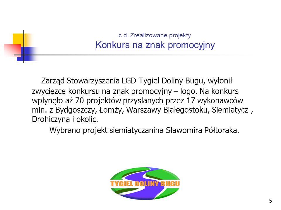 5 c.d. Zrealizowane projekty Konkurs na znak promocyjny Zarząd Stowarzyszenia LGD Tygiel Doliny Bugu, wyłonił zwycięzcę konkursu na znak promocyjny –