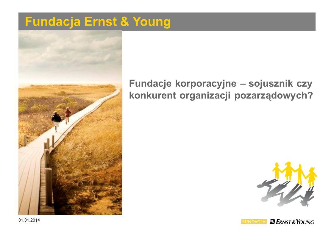 01.01.2014 Fundacja Ernst & Young Fundacje korporacyjne – sojusznik czy konkurent organizacji pozarządowych ?