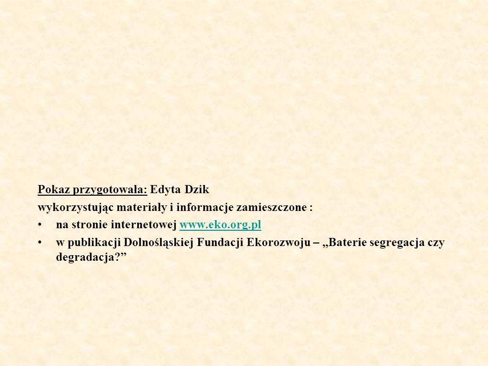 Pokaz przygotowała: Edyta Dzik wykorzystując materiały i informacje zamieszczone : na stronie internetowej www.eko.org.plwww.eko.org.pl w publikacji D
